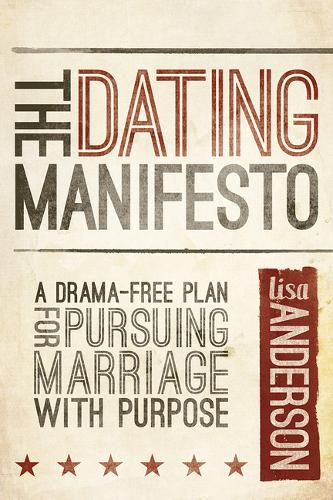 The Dating Manifesto: A Drama-Free Plan for Pursuing Marriage with Purpose (Paperback)