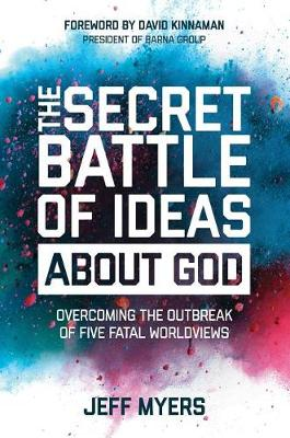 The Secret Battle of Ideas about God: Overcoming the Outbreak of Five Fatal Worldviews (Hardback)