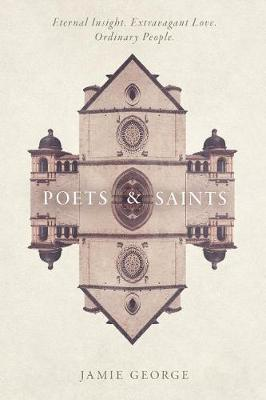 Poets and Saints: Eternal Insight. Extravagant Love. Ordinary People. (Paperback)