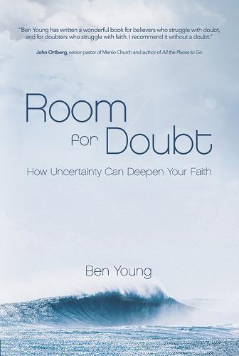 Room for Doubt: How Uncertainty Can Deepen Your Faith (Hardback)