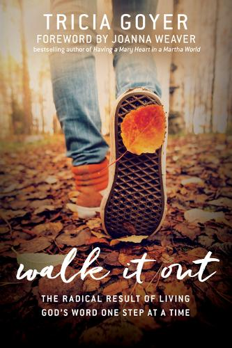 Walk It Out: The Radical Result of Living God's Word One Step at a Time (Paperback)