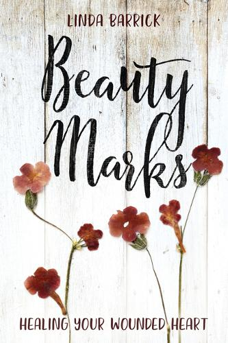 Beauty Marks: Healing Your Wounded Heart (Paperback)