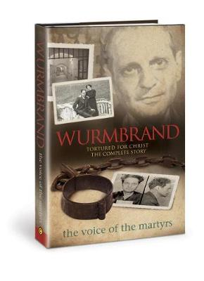 Wurmbrand: Tortured for Christ - The Complete Story (Hardback)