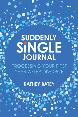 Suddenly Single Journal: Processing Your First Year After Divorce (Paperback)