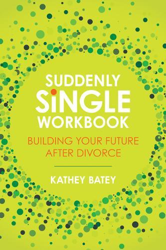 Suddenly Single Workbook: Building Your Future After Divorce (Paperback)