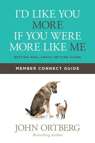 I'd Like You More If You Were More Like Me Member Connect Guide: Getting Real about Getting Close (Paperback)