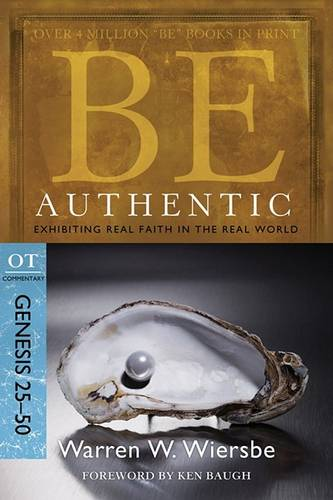 Be Authentic ( Genesis 25- 50 ): Exhibiting Real Faith in the Real World (Paperback)