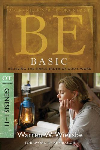 Be Basic: Believing the Simple Truth of God's Word, Genesis 1-11 (Paperback)