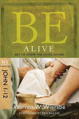 Be Alive - John 1- 12: Get to Know the Living Savior (Paperback)
