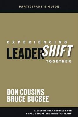 Experiencing Leadershift Together: Participant's Guide: A Step-by-Step Strategy for Small Groups and Ministry Teams (Paperback)