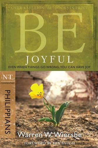 Be Joyful - Philippians: Even When Things Go Wrong, You Can Have Joy (Paperback)