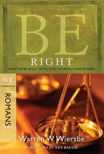Be Right - Romans: How to be Right with God, Yourself,and Others (Paperback)