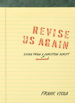 Revise Us Again: Living from a Renewed Christian Script (Hardback)