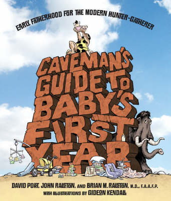 Caveman's Guide to Baby's First Year: Early Fatherhood for the Modern Hunter-Gatherer (Paperback)