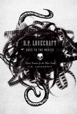 H.P. Lovecraft Goes to the Movies: The Classic Stories That Inspired the Classic Horror Films (Paperback)