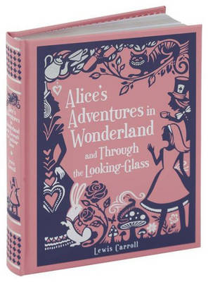 Alice's Adventures in Wonderland and Through the Looking-Glass - Barnes & Noble Leatherbound Children's Classics (Hardback)