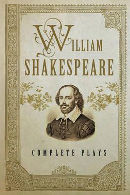 William Shakespeare: Complete Plays - Fall River Classics (Hardback)