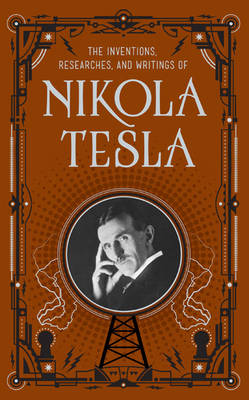 Inventions, Researches and Writings of Nikola Tesla (Barnes & Noble Omnibus Leatherbound Classics) - Barnes & Noble Leatherbound Classic Collection (Hardback)