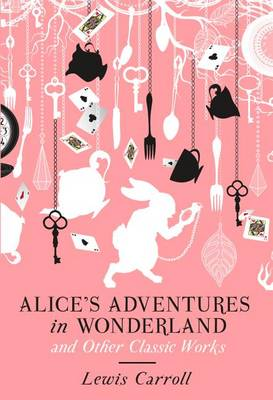Alice's Adventures in Wonderland and Other Classic Works (Hardback)