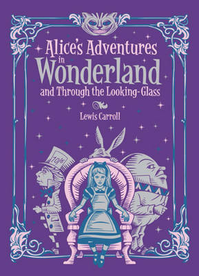 Alice's Adventures in Wonderland and Through the Looking Glass (Barnes & Noble Collectible Classics: Children's Edition): and, Through the Looking Glass - Barnes & Noble Leatherbound Children's Classics (Leather / fine binding)