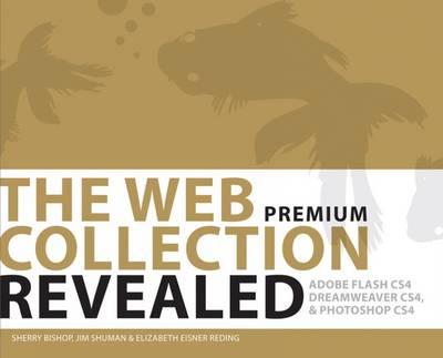 The Web Collection Revealed: Adobe Dreamweaver Cs4, Adobe Flash Cs4, and Adobe Fireworks Cs4 - Adobe Creative Suite