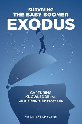 Surviving the Baby Boomer Exodus: Capturing Knowledge for Gen X and Y Employees (Paperback)