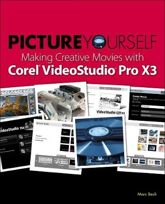 Picture Yourself Making Creative Movies with Corel VideoStudio Pro X4 (Paperback)