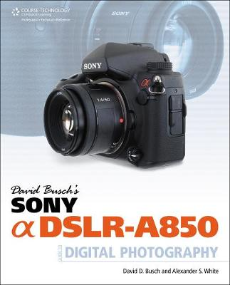 David Busch's Sony Alpha DSLR-A850 Guide to Digital Photography (Paperback)