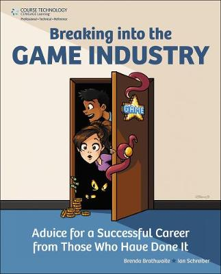 Breaking Into the Game Industry: Advice for a Successful Career from Those Who Have Done It (Paperback)