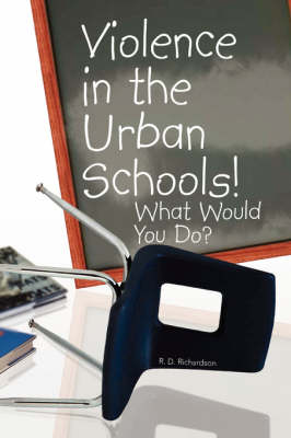 Violence in the Urban Schools! (Paperback)