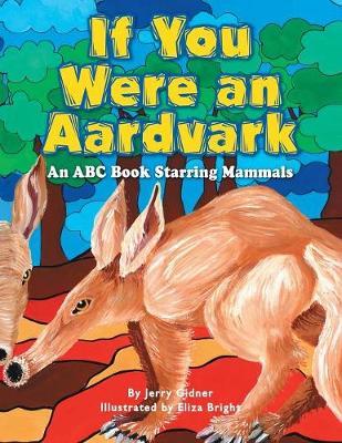 If You Were an Aardvark: An ABC Book Starring Mammals (Paperback)