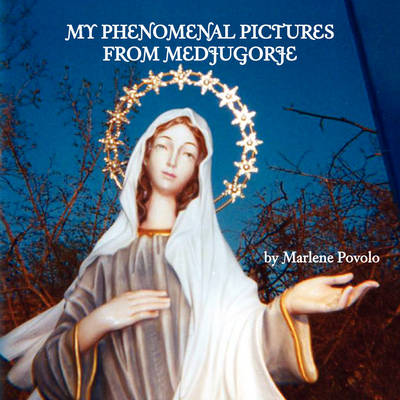 My Phenomenal Pictures from Medjugorje (Paperback)
