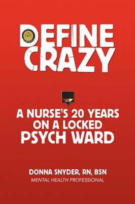 Define Crazy: A Nurse's 20 Years on a Locked Psych Ward (Paperback)