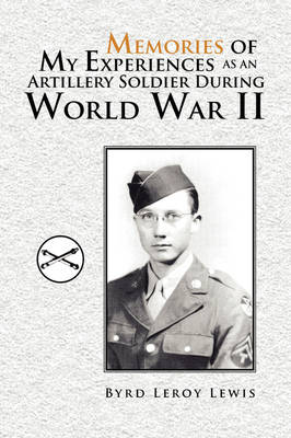 Memories of My Experiences as an Artillery Soldier During World War II (Paperback)