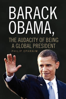 Barack Obama, the Audacity of Being a Global President (Paperback)