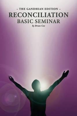 Reconciliation Basic Seminar: The Gandhian Edition (Paperback)