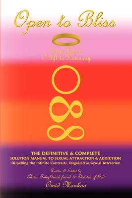 Open to Bliss Sage Hope's 1st Gift to Humanity the Definitive & Complete Solution Manual to Sexual Attraction & Addiction (Paperback)