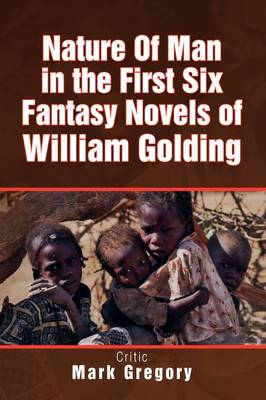 Nature of Man in the First Six Fantasy Novels of William Golding (Paperback)