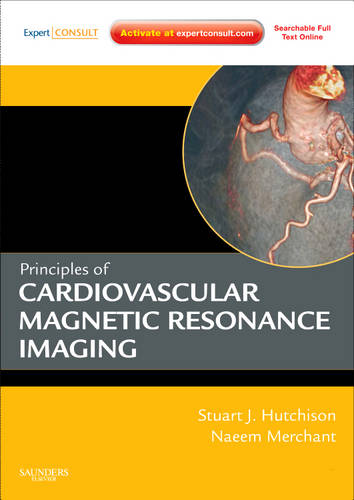 Principles of Cardiovascular Magnetic Resonance Imaging: Expert Consult: Online and Print - Principles of Cardiovascular Imaging