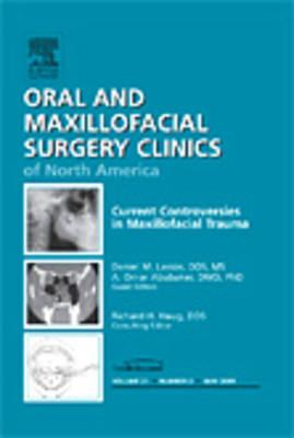 Current Controversies in Maxillofacial Trauma, An Issue of Oral and Maxillofacial Surgery Clinics - The Clinics: Dentistry 21-2 (Hardback)