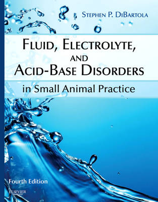 Fluid, Electrolyte, and Acid-Base Disorders in Small Animal Practice (Hardback)