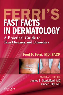 Ferri's Fast Facts in Dermatology: A Practical Guide to Skin Diseases and Disorders - Ferri's Medical Solutions (Paperback)