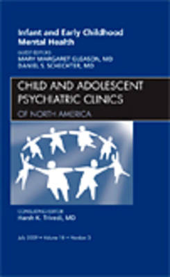 Infant and Early Childhood Mental Health, An Issue of Child and Adolescent Psychiatric Clinics of North America - The Clinics: Internal Medicine 18-3 (Hardback)