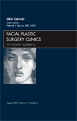 Skin Cancer, An Issue of Facial Plastic Surgery Clinics - The Clinics: Surgery 17-3 (Hardback)
