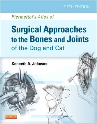 Piermattei's Atlas of Surgical Approaches to the Bones and Joints of the Dog and Cat (Hardback)
