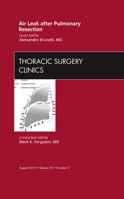 Air Leak after Pulmonary Resection, An Issue of Thoracic Surgery Clinics - The Clinics: Surgery 20-3 (Hardback)