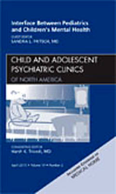 Interface Between Pediatrics and Children's Mental Health, An Issue of Child and Adolescent Psychiatric Clinics of North America - The Clinics: Internal Medicine 19-2 (Hardback)