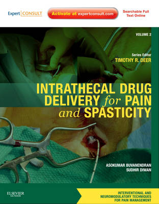 Intrathecal Drug Delivery for Pain and Spasticity: Volume 2: A Volume in the Interventional and Neuromodulatory Techniques for Pain Management Series - Interventional and Neuromodulatory Techniques in Pain Management (Hardback)