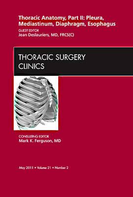 Thoracic Anatomy, Part II, An Issue of Thoracic Surgery Clinics - The Clinics: Surgery 21-2 (Hardback)