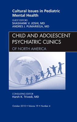 Cultural Issues in Pediatric Mental Health, An Issue of Child and Adolescent Psychiatric Clinics of North America - The Clinics: Internal Medicine 19-4 (Hardback)